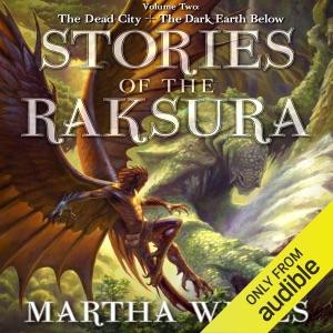 Stories of the Raksura, Volume 2: The Dead City & the Dark Earth Below (Unabridged)
