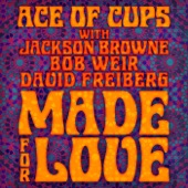 Ace of Cups - Made for Love (feat. Jackson Browne, Bob Weir & David Freiberg) [Radio Edit]