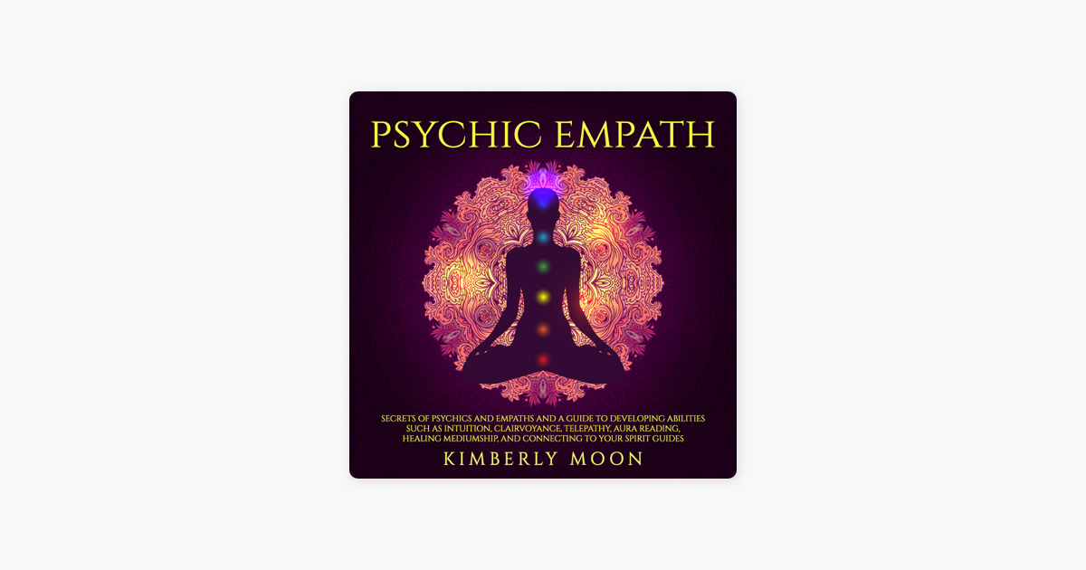 ‎Psychic Empath: Secrets of Psychics and Empaths and a Guide to Developing  Abilities Such as Intuition, Clairvoyance, Telepathy, Aura Reading, Healing