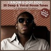I Know U Got Soul - 30 Deep & Vocal House Tunes (+2 Exclusive DJ-Mixes)