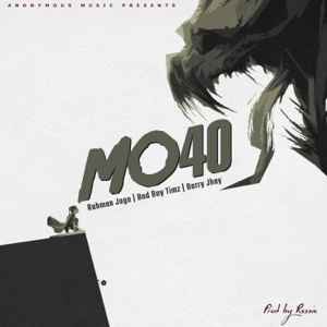 Rahman Jago, Bad Boy Timz & Barry Jhay - Mo40