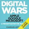 Charles Arthur - Digital Wars: Apple, Google, Microsoft, and the Battle for the Internet (Unabridged)  artwork
