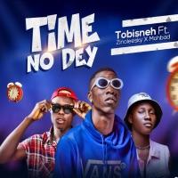 Tobisneh - Time No Dey (feat. Zinoleesky & MohBad) - Single