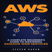 AWS: A Complete Beginner's Guide to Mastering Amazon Web Services (Unabridged)