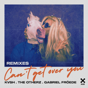 Kvsh, The OtherZ & FRÖEDE - Can't Get Over You (Remixes)