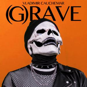 Vladimir Cauchemar - (G)rave