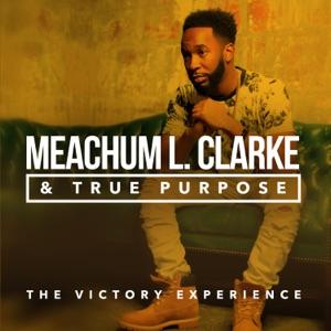 Meachum L. Clarke & True Purpose - Victory feat. Maranda Curtis