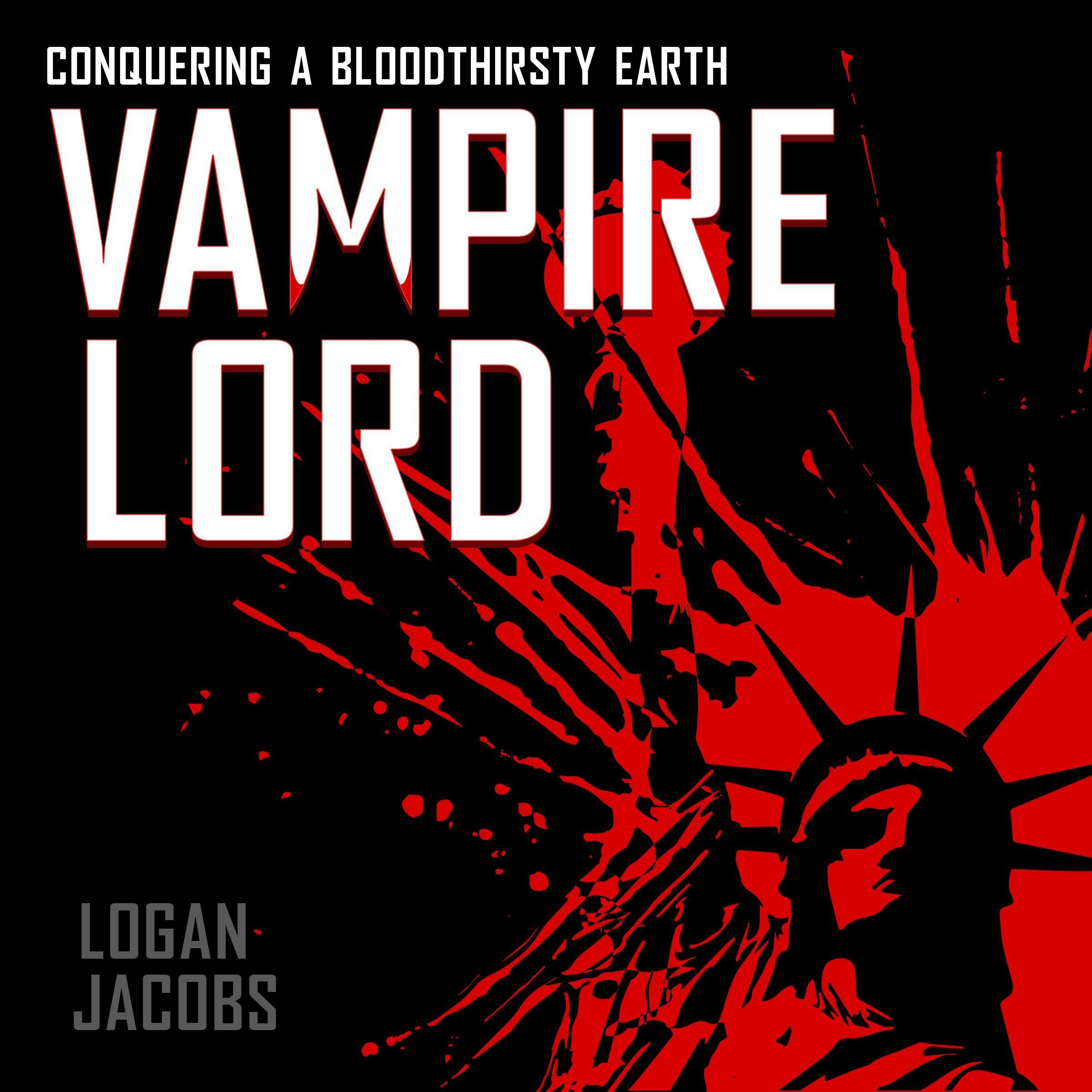Logan Jacobs Vampire Lord, Conquering A Bloodthirsty Earth (Book 1)