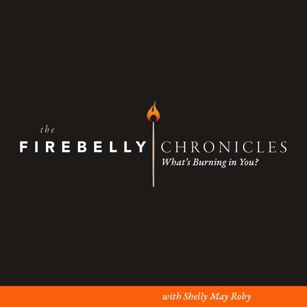 The Firebelly Chronicles   What's Burning in You?   Weekly Podcast   Interviews to Inspire, Motivate, and Empower You
