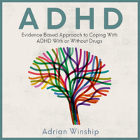 Adrian Winship - ADHD: Evidence-Based Approach to Coping with ADHD With or Without Drugs (Unabridged) artwork