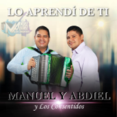 Lo Aprendí De Ti - Manuel y Abdiel & Los Consentidos