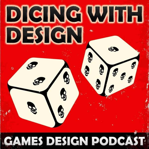 Dicing With Design: Role Playing, Wargaming, Card games & Board Game Design Podcast