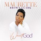 Maurette Brown Clark - I Want God (Radio Edit)
