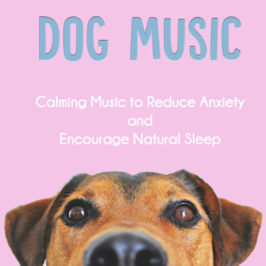 Dog Music Zone, Dog Music Therapy & Relaxmydog - Dog Music: Calming Music to Reduce Anxiety and Encourage Natural Sleep