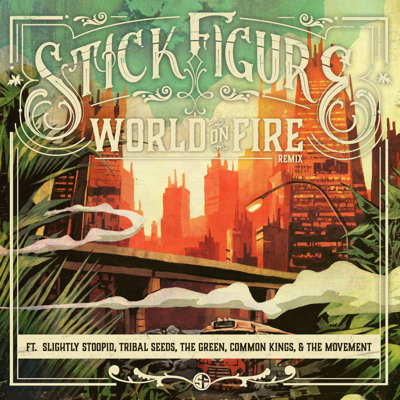 World on Fire (Remix) [feat. Slightly Stoopid, Tribal Seeds, The Green, Common Kings & The Movement] - Stick Figure song