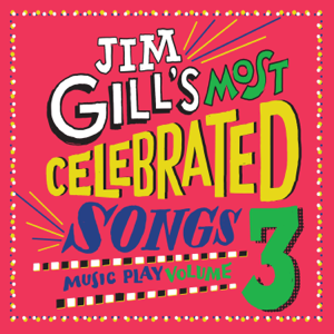 Jim Gill - Jim Gill's Most Celebrated Songs: Music Play, Vol. 3
