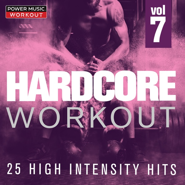 HARDCORE WORKOUT Vol. 7 - 25 High Intensity Hits (Gym, Running, Cardio, And Fitness & Workout)