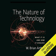 The Nature of Technology: What It Is and How It Evolves (Unabridged)
