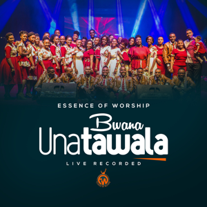 Essence of Worship - Bwana Unatawala (Live)