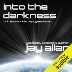 Into the Darkness: Crimson Worlds Refugees, Book 1 (Unabridged)