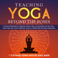 Teaching Yoga Beyond the Poses: A Practical Workbook for Integrating Themes, Ideas, and Inspiration into Your Class, Dream Yoga, Rise & Shine Yoga Flows, Yoga for a Healthy Mind and Body, Osteoporosis (Unabridged)