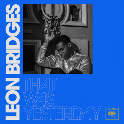 That Was Yesterday - Leon Bridges song