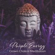Purple Energy: Crown Chakra Meditation, Buddha Life's Wisdom, Freedom, Holy Moment of Rebirth, Spirituality Meditation - Various Artists - Various Artists