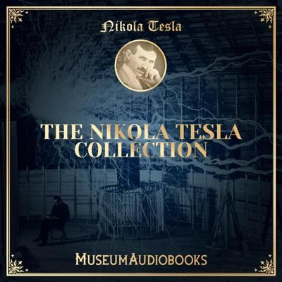 The Nikola Tesla Collection (Unabridged)