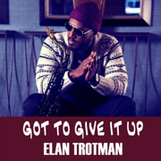 Got to Give It Up - Elan Trotman - Elan Trotman