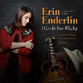 Erin Enderlin - I Can Be Your Whiskey