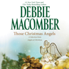 Debbie Macomber - Those Christmas Angels: A Selection from Angels at Christmas (Unabridged)  artwork