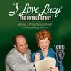 Jess Oppenheimer & Gregg Oppenheimer - I Love Lucy: The Untold Story (Unabridged)  artwork