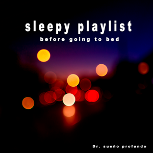 Dr. sueño profundo - Sleepy Playlist for Before Going to Bed, Vol.1