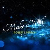 Robert E. Person - Make A Wish