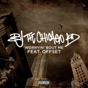 BJ the Chicago Kid - Worryin' Bout Me feat. Offset