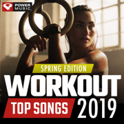 Workout Top Songs 2019 - Spring Edition - Power Music Workout - Power Music Workout