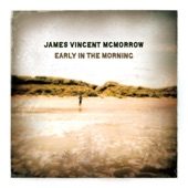 James Vincent McMorrow - Early In the Morning, I'll Come Calling