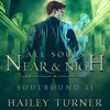 Hailey Turner - All Souls Near & Nigh: Soulbound, Book 2 (Unabridged)  artwork