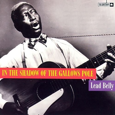 In the Shadow of the Gallows Pole - Lead Belly