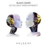 Black Caviar - Do You Like It When I'm Freaky?