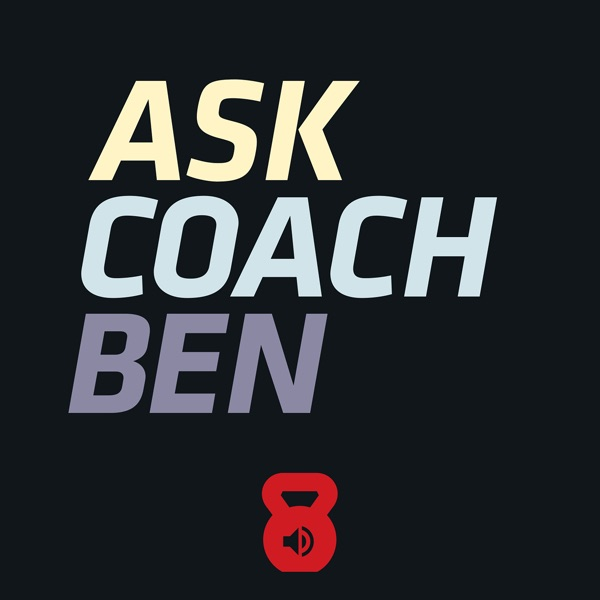 Ask Coach Ben: Fitness, Nutrition, S&C, BJJ, and Random Q&A Podcast