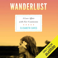 Elisabeth Eaves - Wanderlust: A Love Affair with Five Continents (Unabridged) artwork