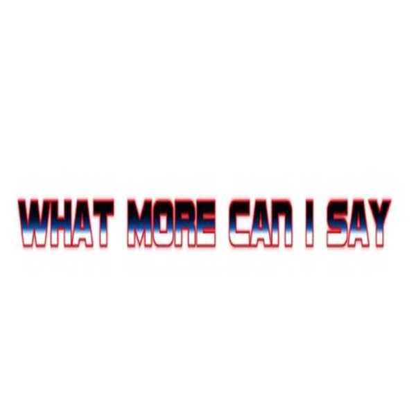 """What More Can I Say"" Podcast"
