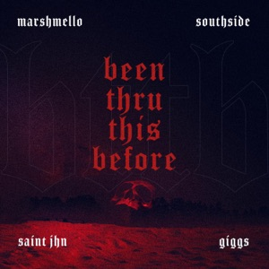 Marshmello & Southside - Been Thru This Before feat. Giggs, SAINt JHN