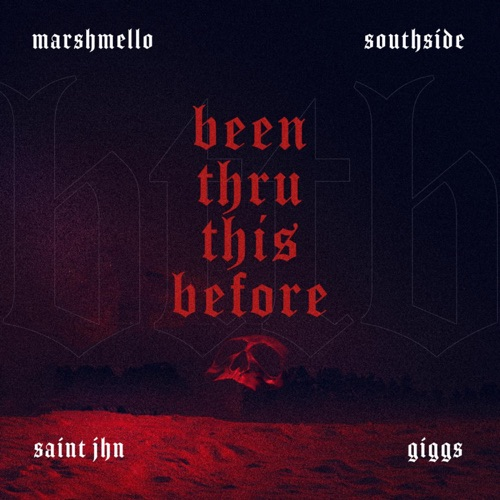 Marshmello & Southside – Been Thru This Before (feat. Giggs, SAINt JHN) [iTunes Plus AAC M4A]