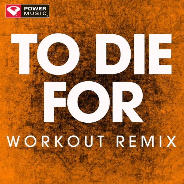 To Die For (Workout Remix) - Single