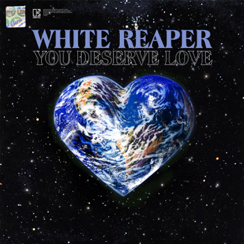 You Deserve Love White Reaper album songs, reviews, credits