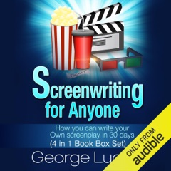 Screenwriting for Anyone: How You Can Write Your Own Screenplay in 30 Days (4 in 1 Book Box Set) (Unabridged)