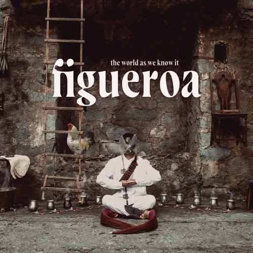 Figueroa – The World as We Know It