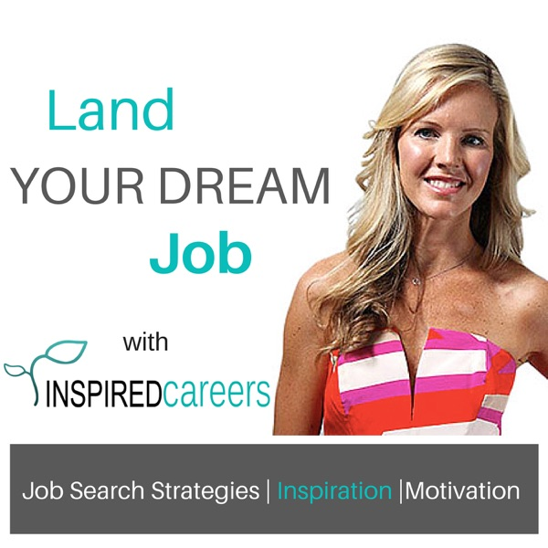 Land Your Dream Job Podcast with Inspired Careers– Smart Job Search Strategies, Motivation & Inspiration for Career Success